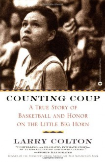 Counting Coup: A True Story of Basketball and Honor on the Little Big Horn - Larry Colton