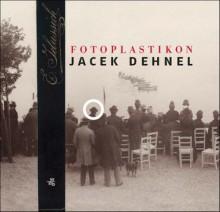 Fotoplastikon - Jacek Dehnel