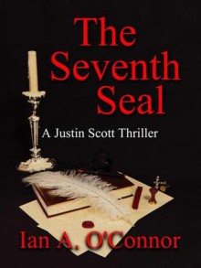 The Seventh Seal ( A Justin Scott Thriller #1 ) - Ian A. O'Connor