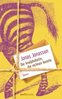 Die Analphabetin, die rechnen konnte - Jonas Jonasson, Wibke Kuhn