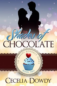 Shades Of Chocolate (The Bakery Romance Series Book 2) - Cecelia Dowdy