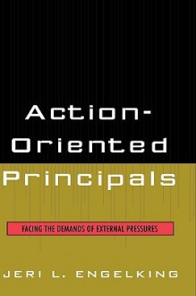 Action Oriented Principals: Facing The Demands Of External Pressures - Jeri L. Engelking