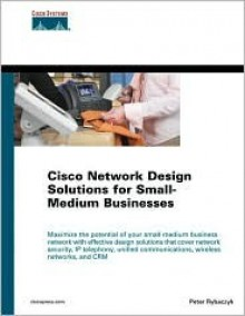 Cisco Network Design Solutions for Small-Medium Businesses - Peter Rybaczyk