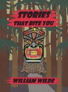 Stories That Bite You - William Wilde