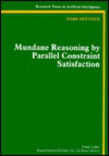 Mundane Reasoning by Parallel Constraint Satisfaction - Mark Derthick