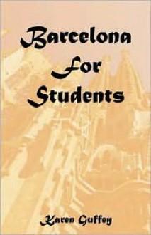 Barcelona for Students - Karen Guffey