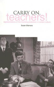 Carry on Teachers!: Representations of the Teaching Profession in Screen Culture - Sue Ellismore, Sue Ellismore