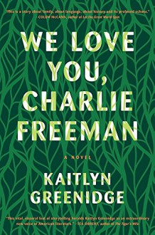 We Love You, Charlie Freeman: A Novel - Kaitlyn Greenidge