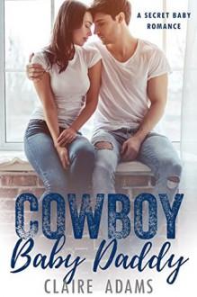 Cowboy Baby Daddy - Claire Adams