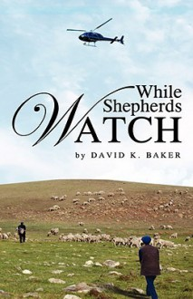 While Shepherds Watch - David K. Baker