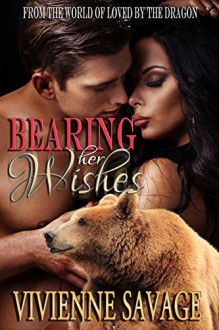Bearing Her Wishes: Bear Shifter Paranormal Romance (Loved by the Dragon Book 0) - Vivienne Savage