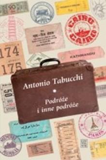 Podróże i inne podróże - Joanna Ugniewska, Antonio Tabucchi