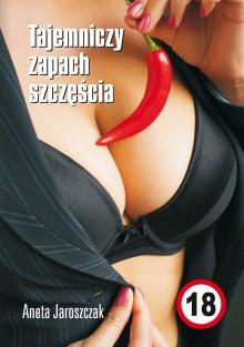 Tajemniczy zapach szczęścia - Aneta Jaroszczak