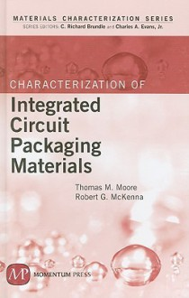 Characterization of Integrated Circuit Packaging Materials - Thomas M. Moore, Robert McKenna, C. Richard Brundle, Charles A. Evans Jr.