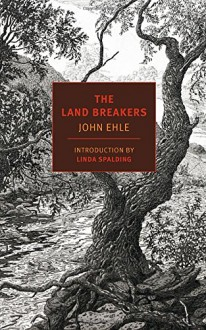 The Land Breakers (NYRB Classics) - John Ehle, Linda Spalding
