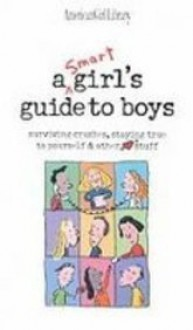 A Smart Girls Guide to Boys: Surviving Crushes, Staying True to Yourself & Other Stuff (American Girl Library) - Nancy Holyoke, Bonnie Timmons