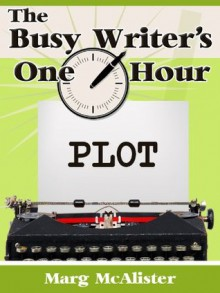 The Busy Writer's One Hour Plot - Marg McAlister
