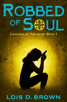 Robbed of Soul: Legends of Treasures Book 1 - Lois D. Brown