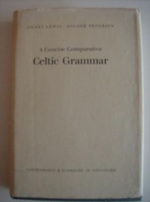 A Concise Comparative Celtic Grammar - Holger Pedersen, Henry Lewis