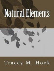 Natural Elements - Tracey M. Hook