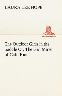 The Outdoor Girls in the Saddle Or, the Girl Miner of Gold Run - Laura Lee Hope