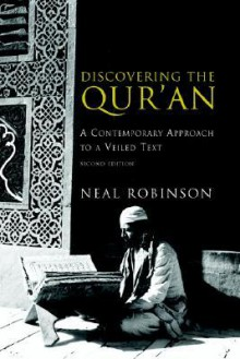 Discovering the Qur'an: A Contemporary Approach to a Veiled Text - Neal Robinson