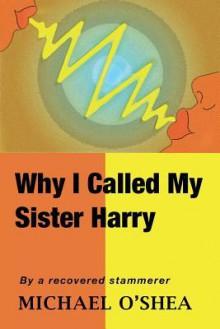 Why I Called My Sister Harry - Michael O'Shea