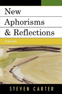 New Aphorisms & Reflections: Fourth Series - Steven Carter