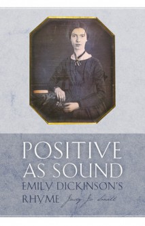 Positive as Sound: Emily Dickinson's Rhyme - Judy Small