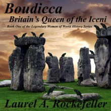 Boudicca: Britain's Queen of the Iceni - Laurel A. Rockefeller