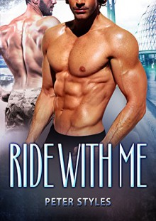 Ride With Me: M/M Gay Romance - Peter Styles
