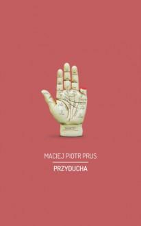 Przyducha - Maciej Piotr Prus