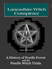 The Lancashire Witch Conspiracy - John A. Clayton