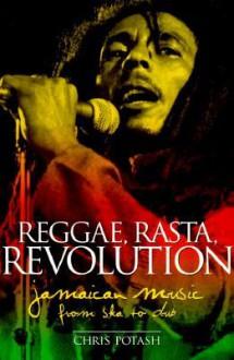 Reggae, Rasta, Revolution: Jamaican Music from Ska to Dub - Chris Potash, Marc Weidenbaum