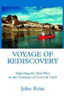 Voyage of Rediscovery: Exploring the New West in the Footsteps of Lewis & Clark - John Krist