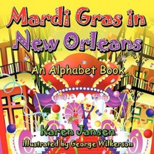 Mardi Gras in New Orleans: An Alphabet Book - Karen Jansen