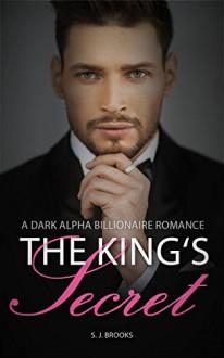 Billionaire Romance: King's Secret (A Dark Alpha Billionaire Romance Book 4) - Sarah J. Brooks