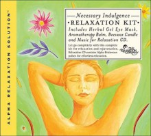 Necessary Indulgence Relaxation Kit [With Eye Mask, Candle & BalmWith CD] - Jeffrey Thompson, Jim Oliver, The Relaxation Company