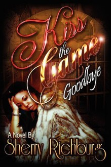 Kiss the Game Goodbye - Sherry Richburg