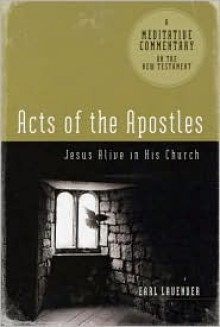Meditative Commentary Series: Acts of the Apostles: Jesus Alive in His Church (Meditative Commentaries) - Earl Lavender