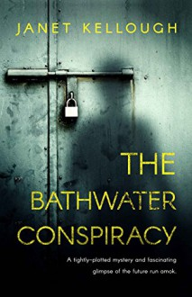 The Bathwater Conspiracy - Janet Kellough