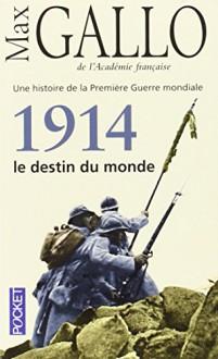 1914 Le Destin Du Monde (French Edition) - Max Gallo