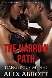 The Narrow Path: A Romantic Suspense Thriller (Dangerous Men by Alex Abbott Book 1) - Alex Abbott