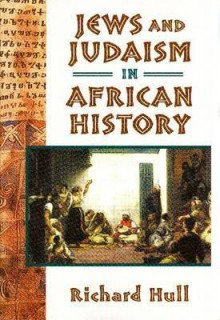 Jews and Judaism in African History - Richard Hull