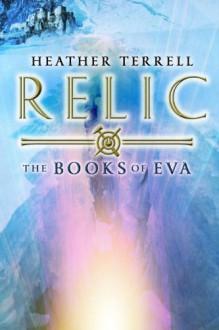 Relic: The Books of Eva 1 - Heather Terrell