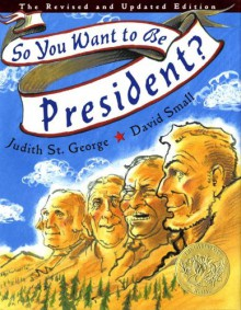 So You Want to Be President? - Judith St. George,David Small