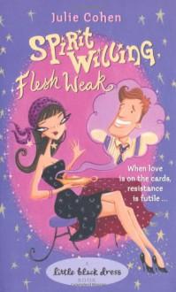 Spirit Willing, Flesh Weak - Julie Cohen