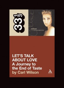 Let's Talk About Love: A Journey to the End of Taste - Carl Wilson