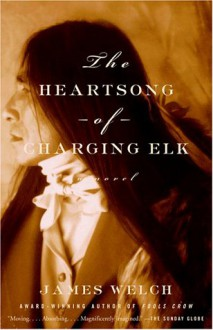 The Heartsong of Charging Elk - James Welch