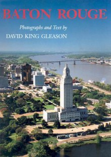 Baton Rouge: Photographs and Text - David King Gleason